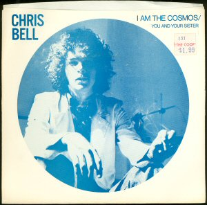 "A Big Star's Cosmos of One: Chris Bell's lone post-Big Star solo single, ""I Am The Cosmos,"" backed by ""You and Your Sister."" Alex Chilton contributed backing vocals and additional instrumentation."
